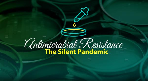Opinion:  Antimicrobial Resistance, The Silent Pandemic